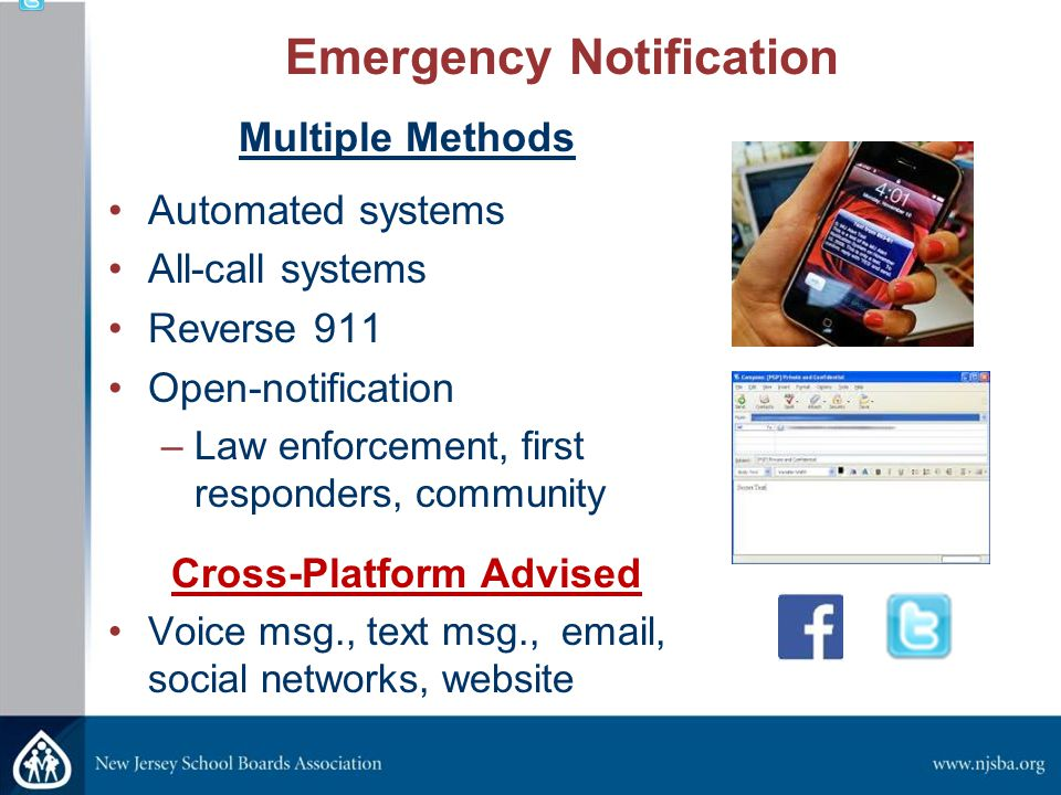 Emergency Notification Multiple Methods Automated systems All-call systems Reverse 911 Open-notification –Law enforcement, first responders, community Cross-Platform Advised Voice msg., text msg., email, social networks, website