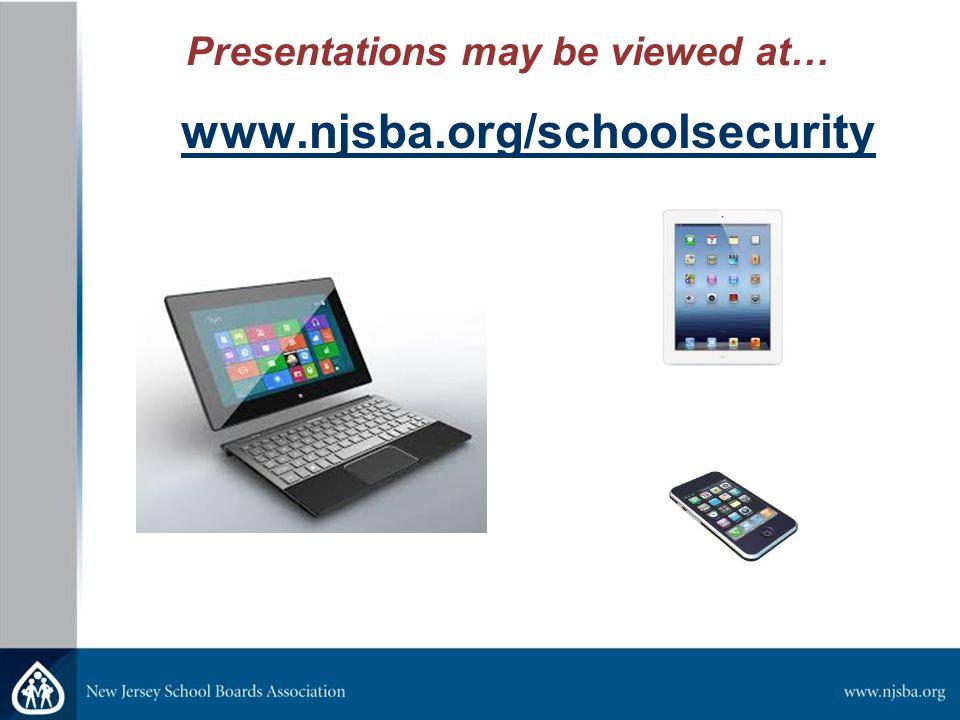 Presentations may be viewed at… www.njsba.org/schoolsecurity