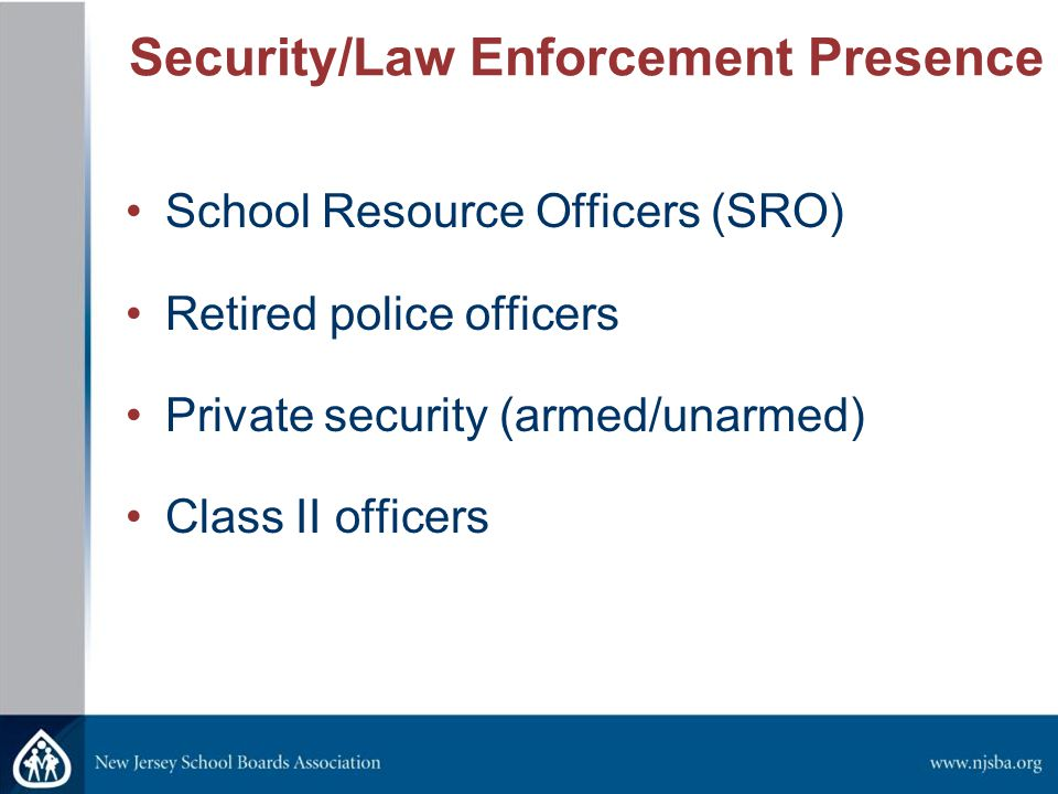 Security/Law Enforcement Presence School Resource Officers (SRO) Retired police officers Private security (armed/unarmed) Class II officers