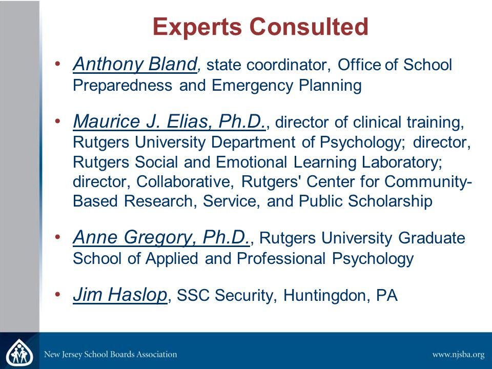Experts Consulted Anthony Bland, state coordinator, Office of School Preparedness and Emergency Planning Maurice J. Elias, Ph.D., director of clinical