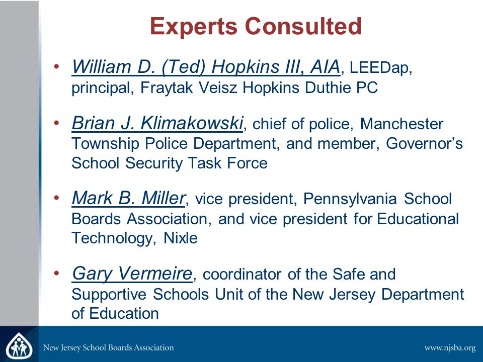 Experts Consulted William D. (Ted) Hopkins III, AIA, LEEDap, principal, Fraytak Veisz Hopkins Duthie PC Brian J. Klimakowski, chief of police, Manches