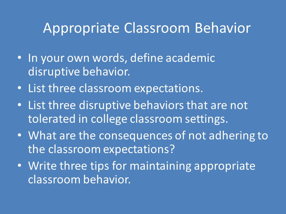 Appropriate Classroom Behavior In your own words, define academic disruptive behavior.