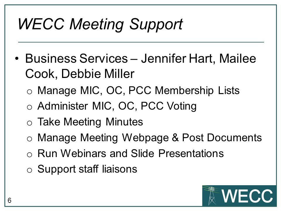 6 Business Services – Jennifer Hart, Mailee Cook, Debbie Miller o Manage MIC, OC, PCC Membership Lists o Administer MIC, OC, PCC Voting o Take Meeting
