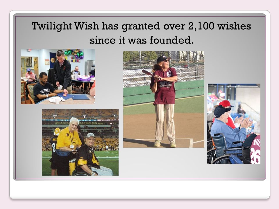 Twilight Wish has granted over 2,100 wishes since it was founded.