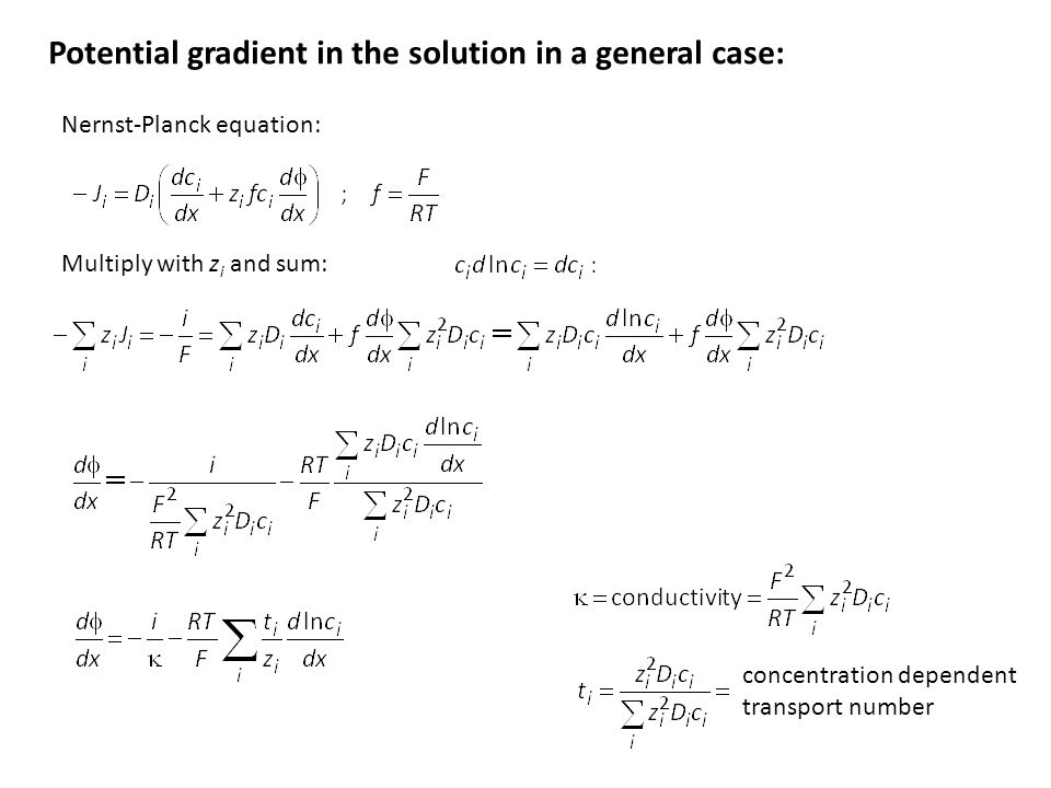 Potential gradient in the solution in a general case: Nernst-Planck equation: Multiply with z i and sum: concentration dependent transport number