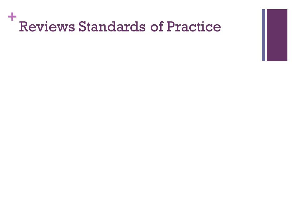 + Reviews Standards of Practice