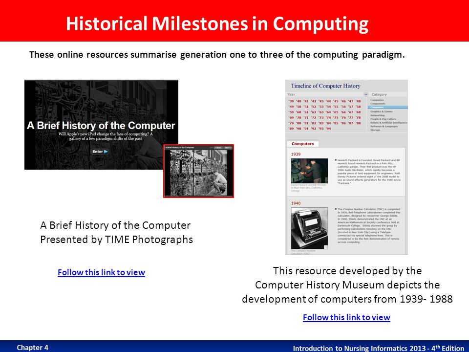 Historical Milestones in Computing These online resources summarise generation one to three of the computing paradigm. A Brief History of the Computer