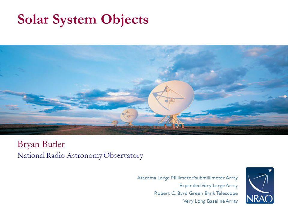 Atacama Large Millimeter/submillimeter Array Expanded Very Large Array Robert C. Byrd Green Bank Telescope Very Long Baseline Array Solar System Objec