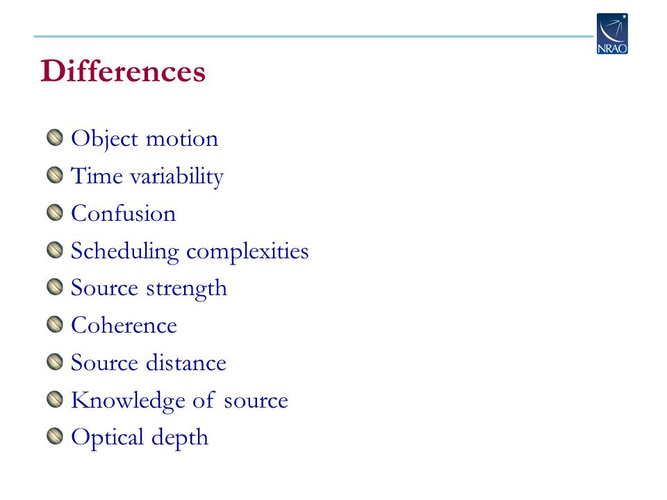 Differences Object motion Time variability Confusion Scheduling complexities Source strength Coherence Source distance Knowledge of source Optical dep