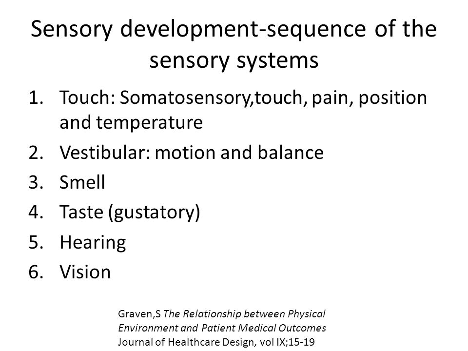 Sensory development-sequence of the sensory systems 1.Touch: Somatosensory,touch, pain, position and temperature 2.Vestibular: motion and balance 3.Sm
