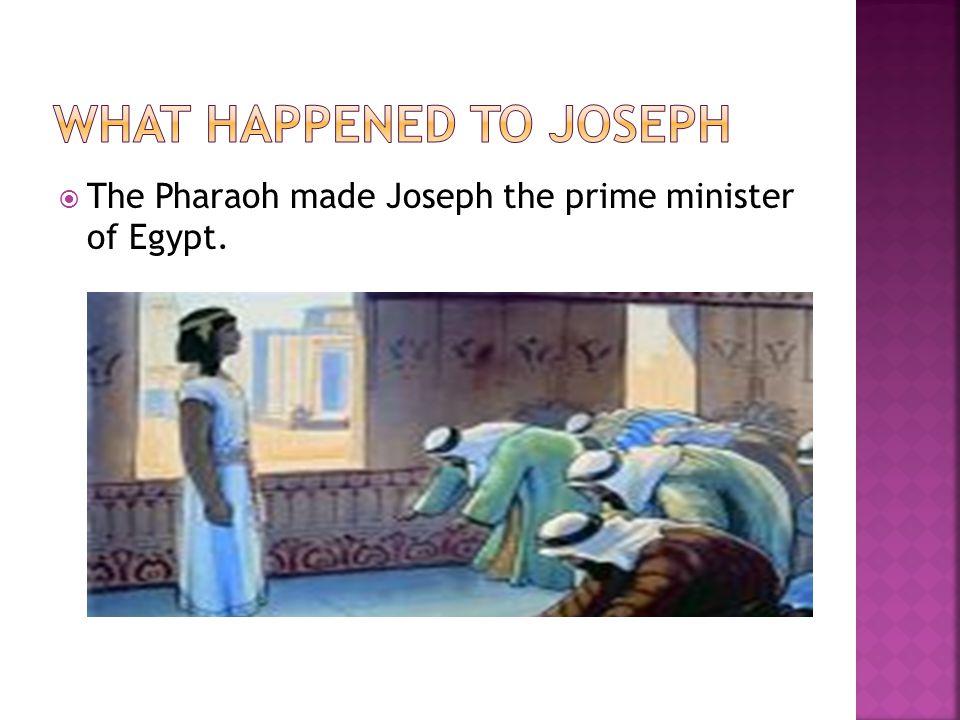  The Pharaoh made Joseph the prime minister of Egypt.
