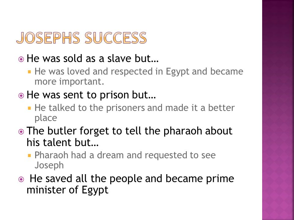  He was sold as a slave but…  He was loved and respected in Egypt and became more important.
