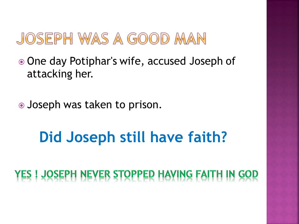  One day Potiphar s wife, accused Joseph of attacking her.