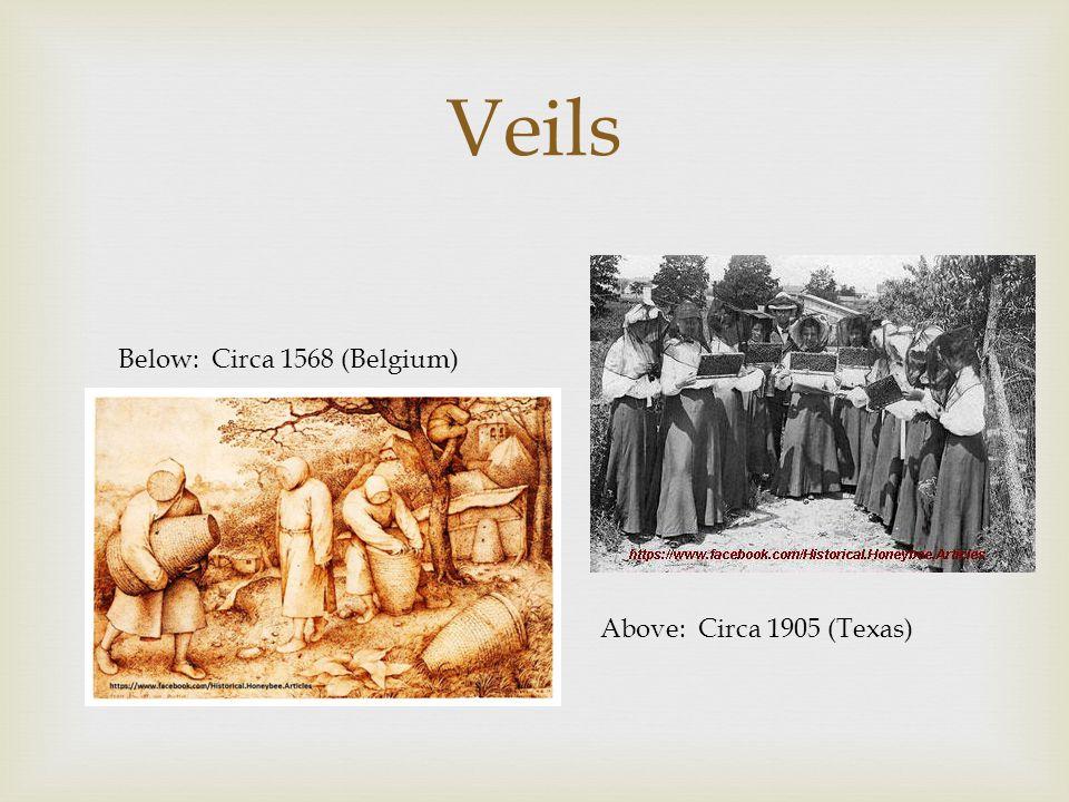 Veils Below: Circa 1568 (Belgium) Above: Circa 1905 (Texas)