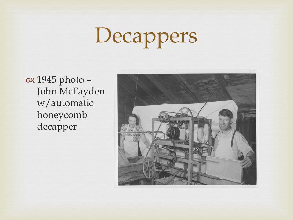  1945 photo – John McFayden w/automatic honeycomb decapper Decappers
