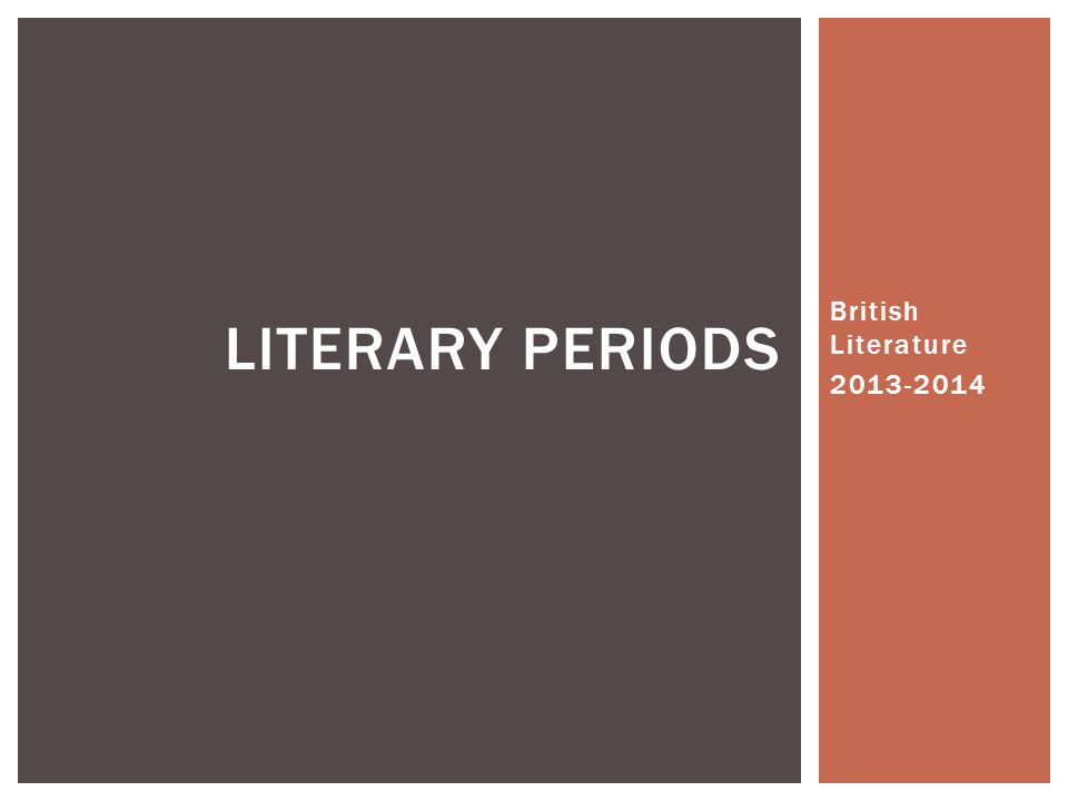 British Literature 2013-2014 LITERARY PERIODS