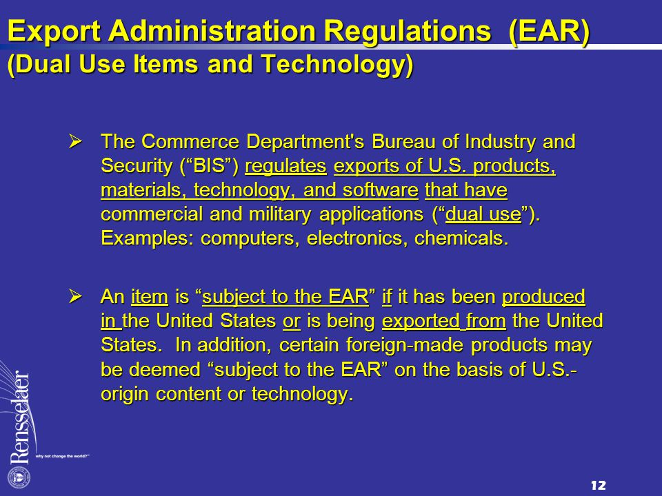 Export Administration Regulations (EAR) (Dual Use Items and Technology)  The Commerce Department s Bureau of Industry and Security ( BIS ) regulates exports of U.S.