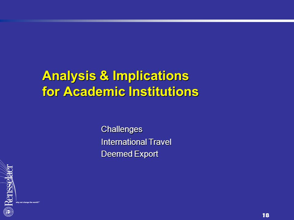 18 Analysis & Implications for Academic Institutions Challenges International Travel Deemed Export