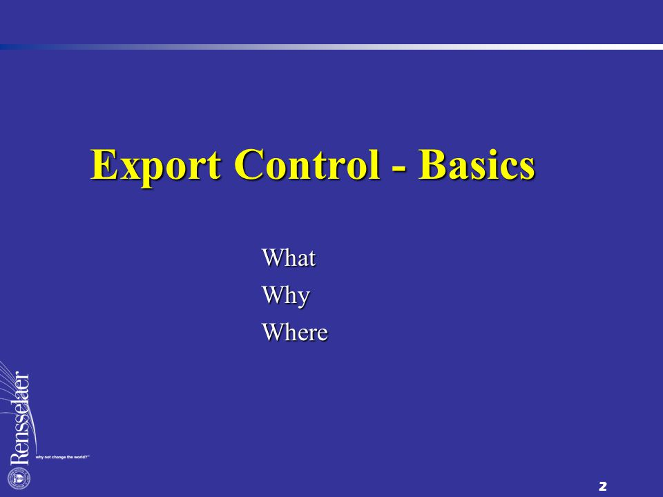 2 Export Control - Basics WhatWhyWhere