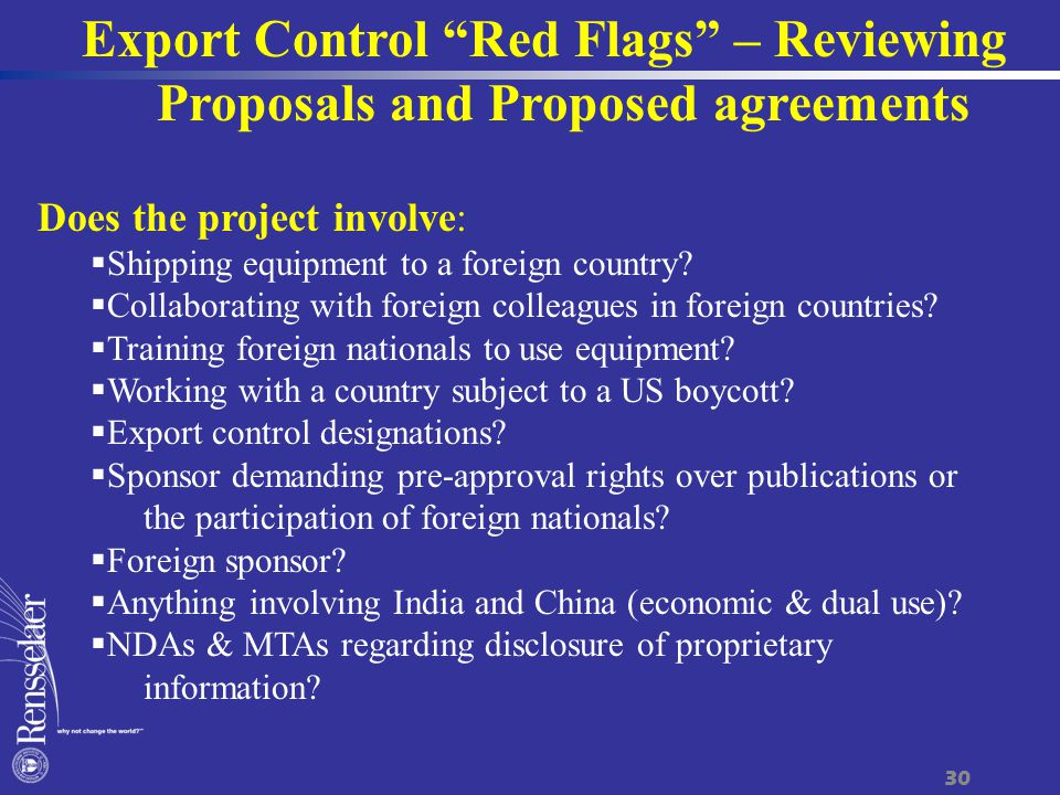 Export Control Red Flags – Reviewing Proposals and Proposed agreements Does the project involve:  Shipping equipment to a foreign country.