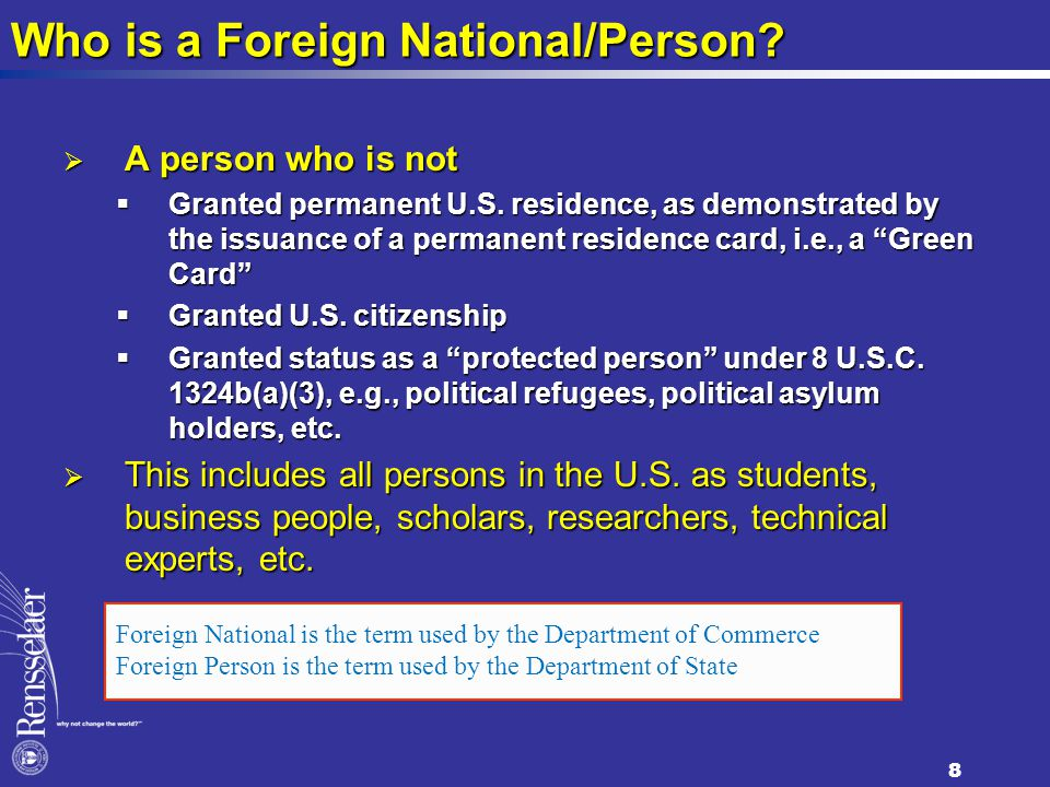 Who is a Foreign National/Person.  A person who is not  Granted permanent U.S.