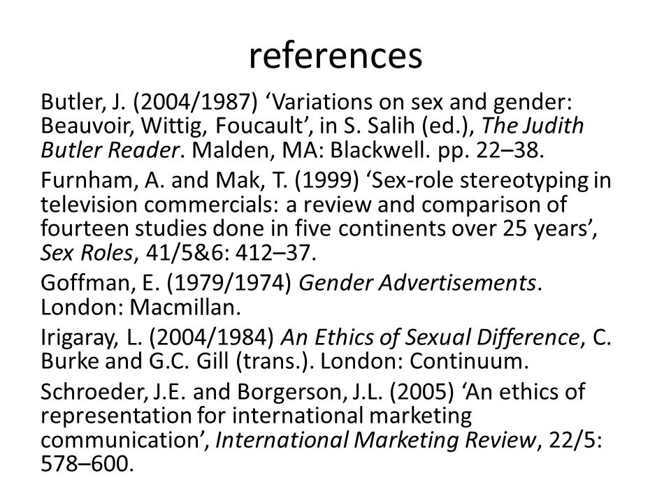 references Butler, J. (2004/1987) 'Variations on sex and gender: Beauvoir, Wittig, Foucault', in S.