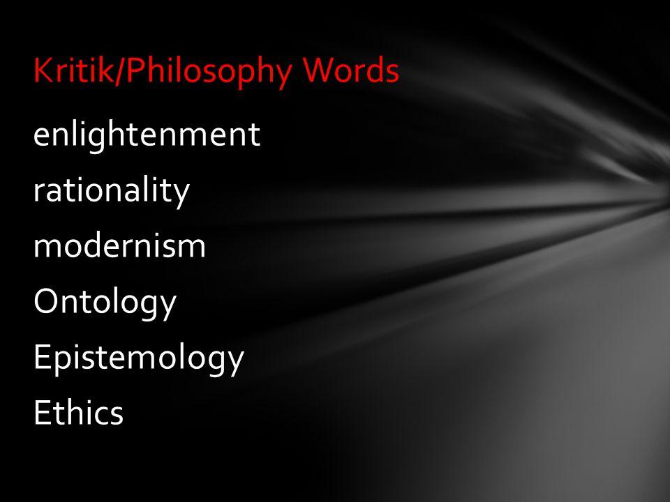 enlightenment rationality modernism Ontology Epistemology Ethics Kritik/Philosophy Words