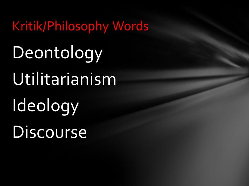 Deontology Utilitarianism Ideology Discourse Kritik/Philosophy Words