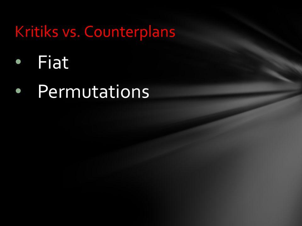 Fiat Permutations Kritiks vs. Counterplans