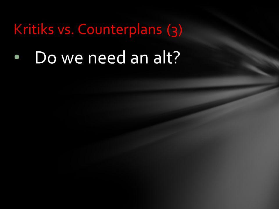 Do we need an alt Kritiks vs. Counterplans (3)