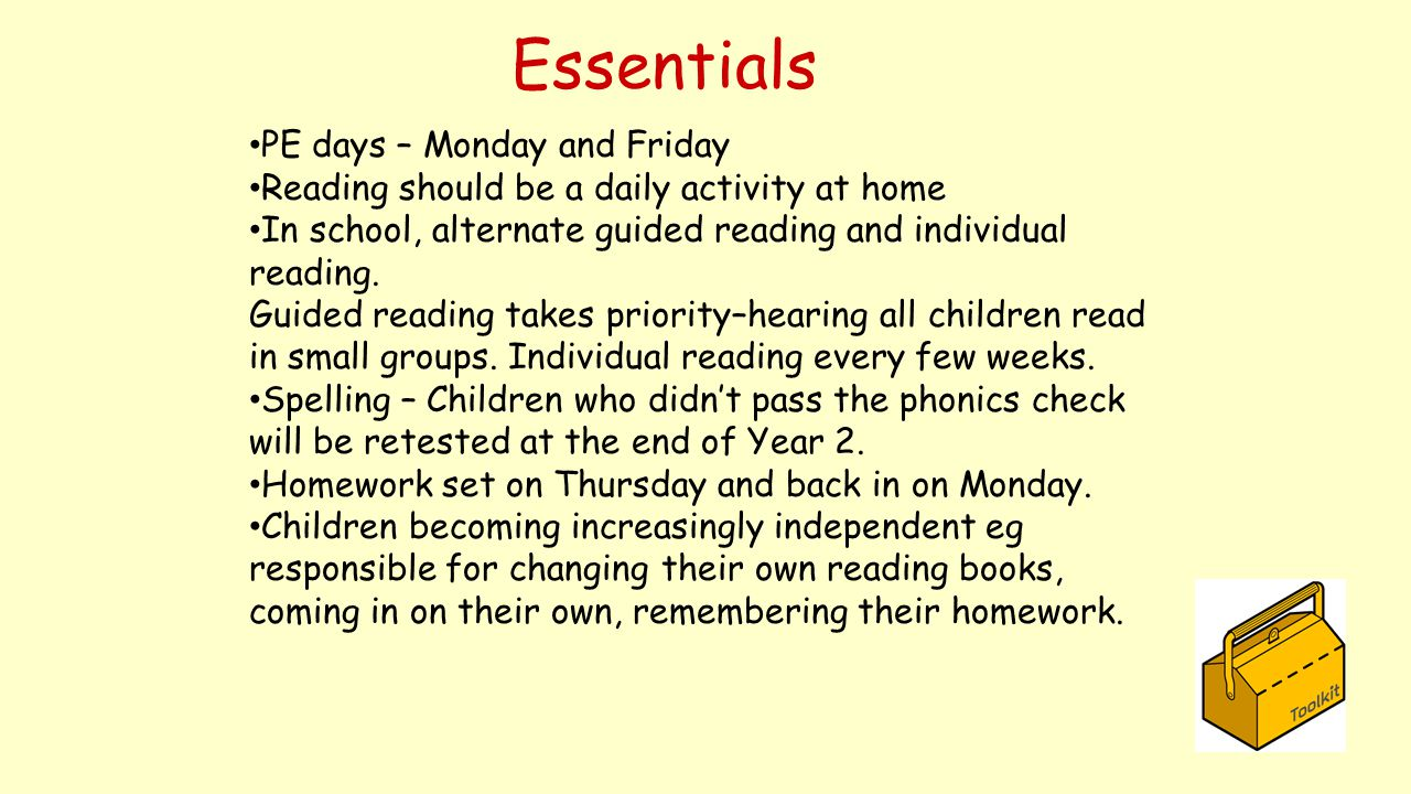 Essentials PE days – Monday and Friday Reading should be a daily activity at home In school, alternate guided reading and individual reading. Guided r