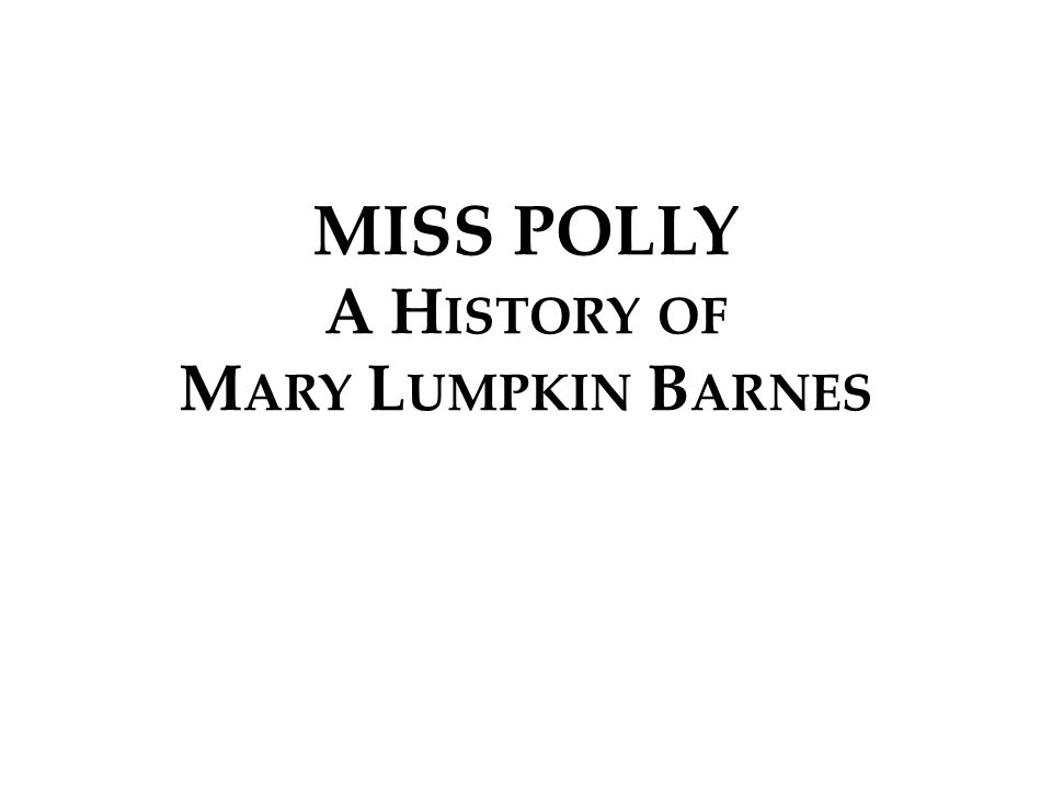 MISS POLLY A H ISTORY OF M ARY L UMPKIN B ARNES