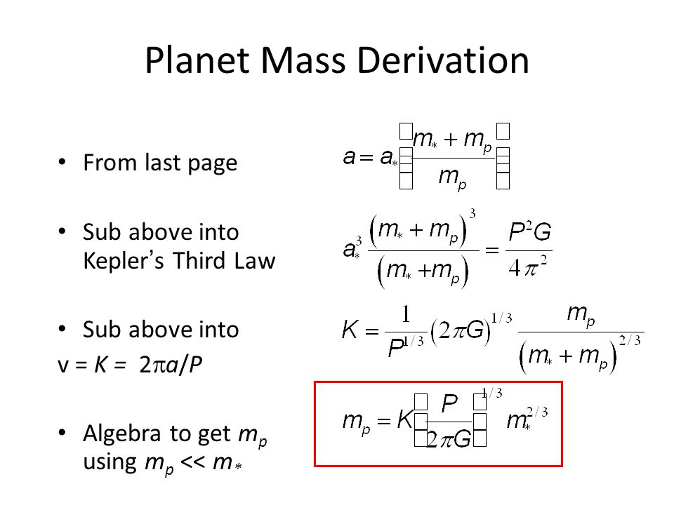 Planet Mass Derivation From last page Sub above into Kepler's Third Law Sub above into v = K = 2  a/P Algebra to get m p using m p << m *
