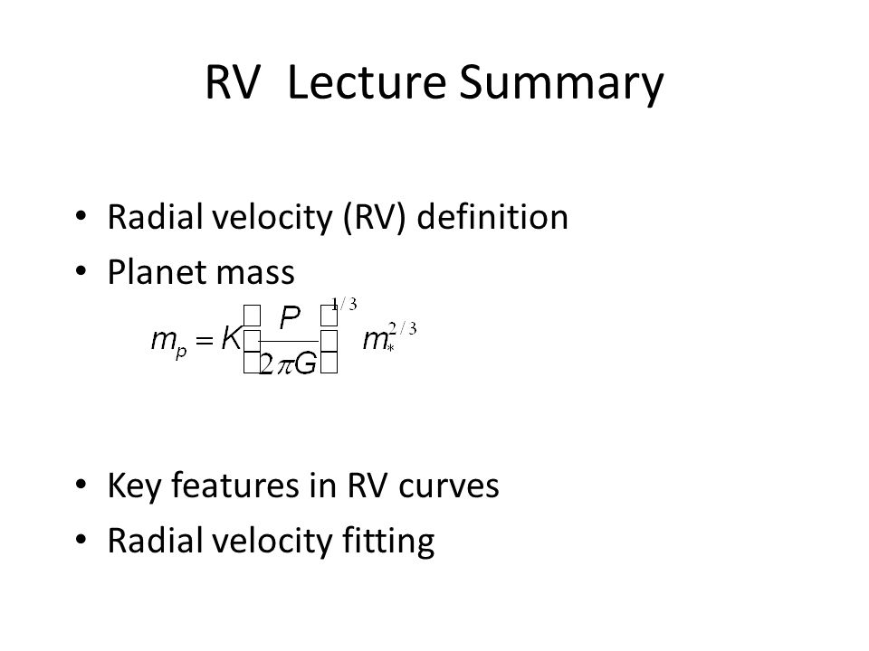 RV Lecture Summary Radial velocity (RV) definition Planet mass Key features in RV curves Radial velocity fitting
