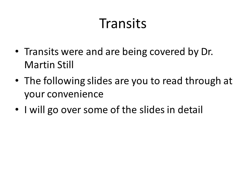 Transits Transits were and are being covered by Dr.