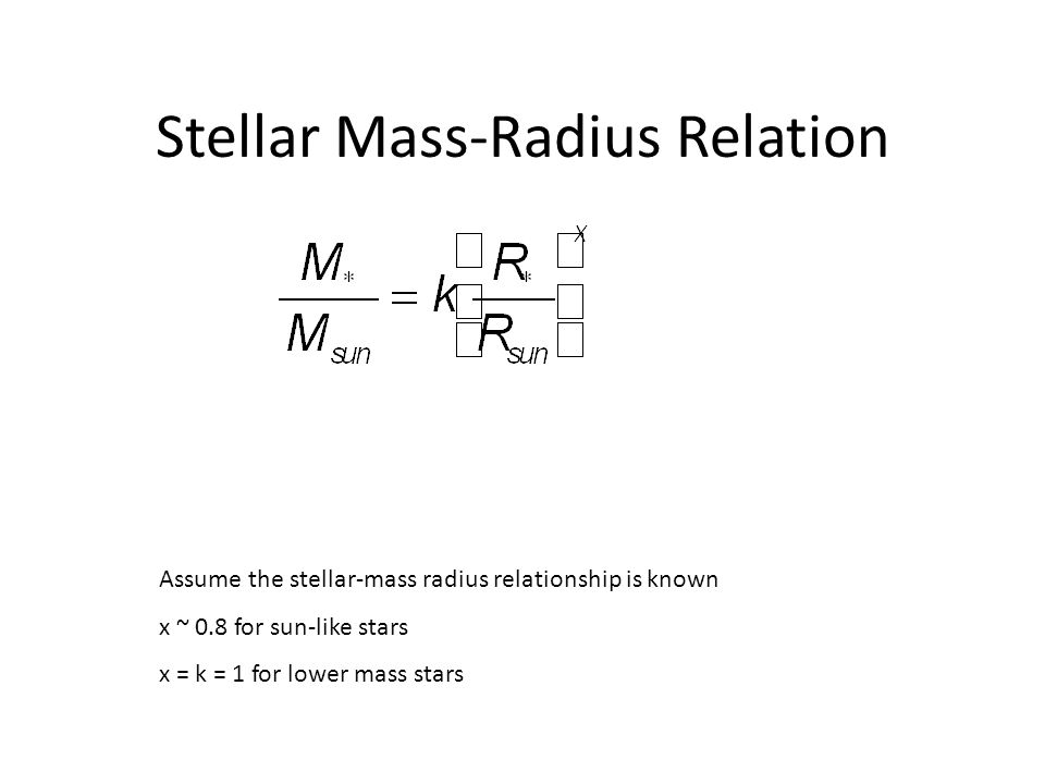 Stellar Mass-Radius Relation Assume the stellar-mass radius relationship is known x ~ 0.8 for sun-like stars x = k = 1 for lower mass stars