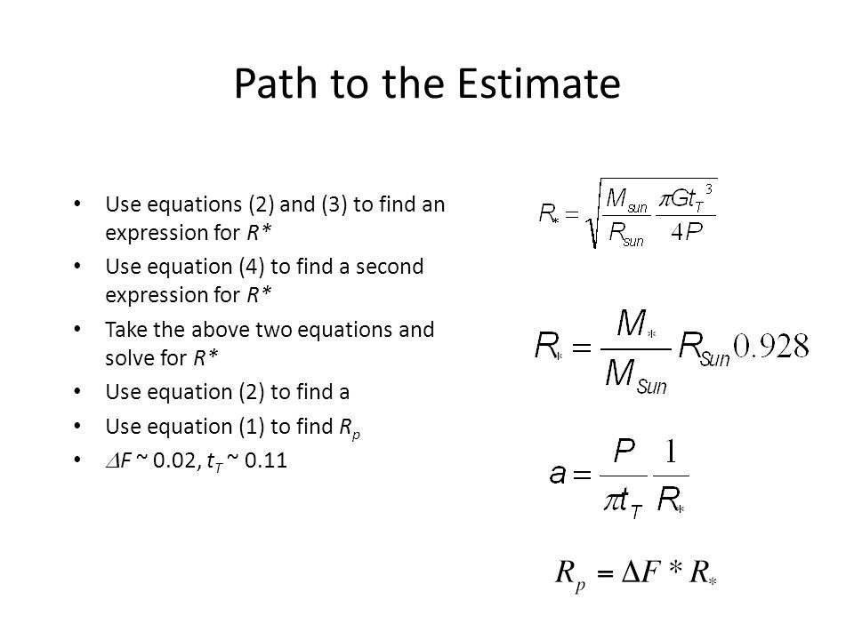 Path to the Estimate Use equations (2) and (3) to find an expression for R* Use equation (4) to find a second expression for R* Take the above two equations and solve for R* Use equation (2) to find a Use equation (1) to find R p  F ~ 0.02, t T ~ 0.11