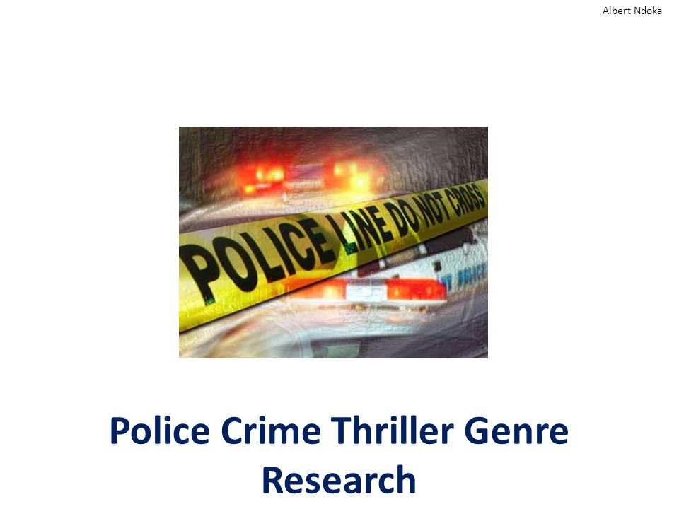 Police Crime Thriller Genre Research Albert Ndoka