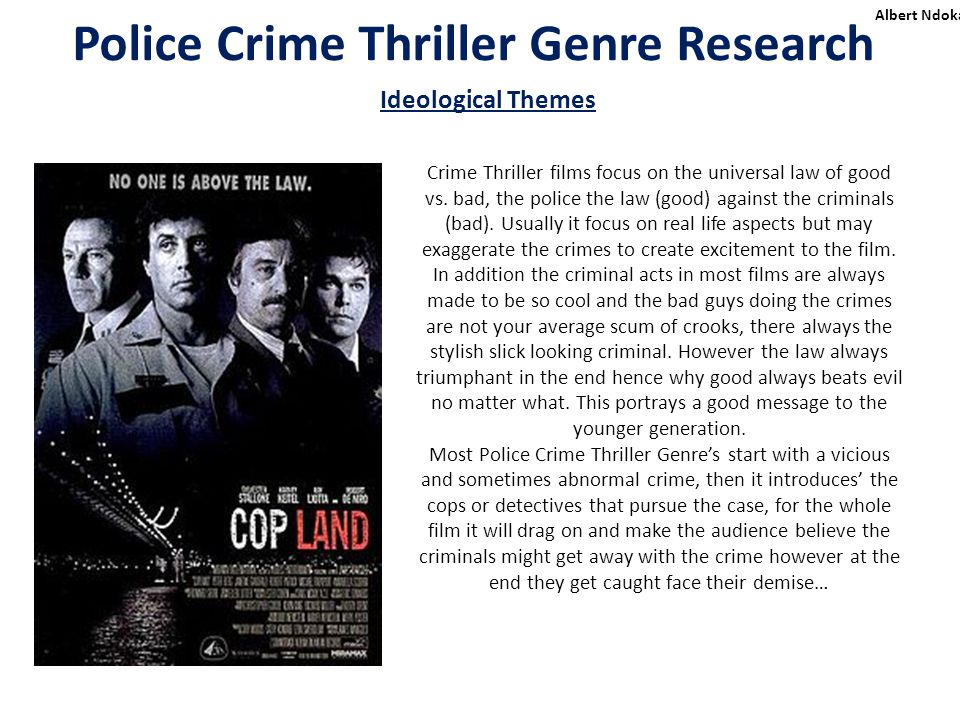 Police Crime Thriller Genre Research Albert Ndoka Ideological Themes Crime Thriller films focus on the universal law of good vs.