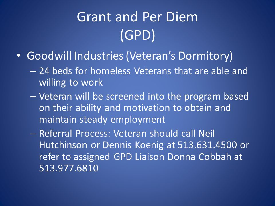 Grant and Per Diem (GPD) Goodwill Industries (Veteran's Dormitory) – 24 beds for homeless Veterans that are able and willing to work – Veteran will be