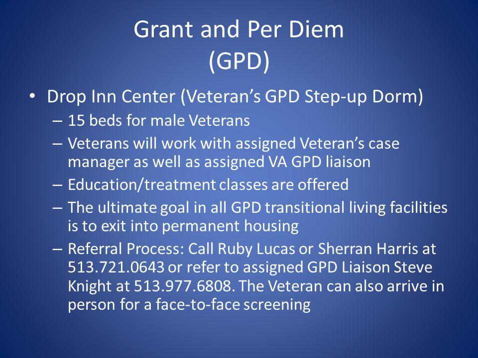 Grant and Per Diem (GPD) Drop Inn Center (Veteran's GPD Step-up Dorm) – 15 beds for male Veterans – Veterans will work with assigned Veteran's case ma