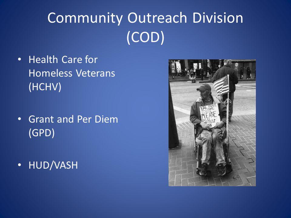 Community Outreach Division (COD) Health Care for Homeless Veterans (HCHV) Grant and Per Diem (GPD) HUD/VASH