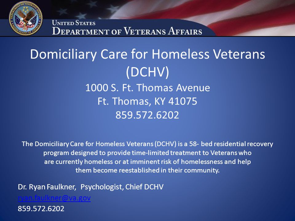 Domiciliary Care for Homeless Veterans (DCHV) 1000 S. Ft. Thomas Avenue Ft. Thomas, KY 41075 859.572.6202 The Domiciliary Care for Homeless Veterans (