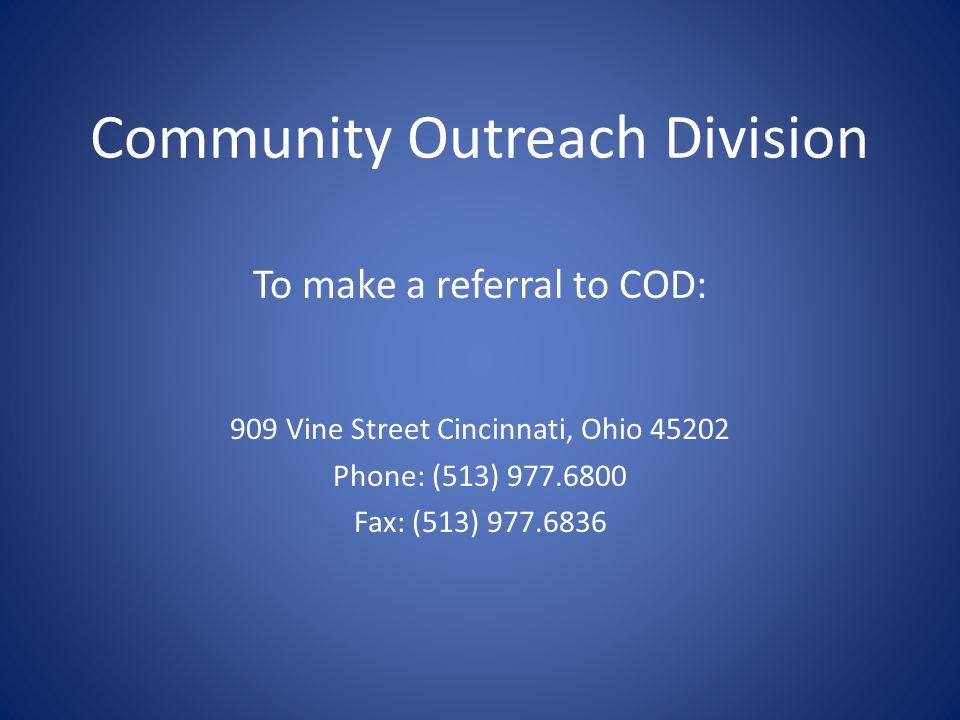 Community Outreach Division To make a referral to COD: 909 Vine Street Cincinnati, Ohio 45202 Phone: (513) 977.6800 Fax: (513) 977.6836