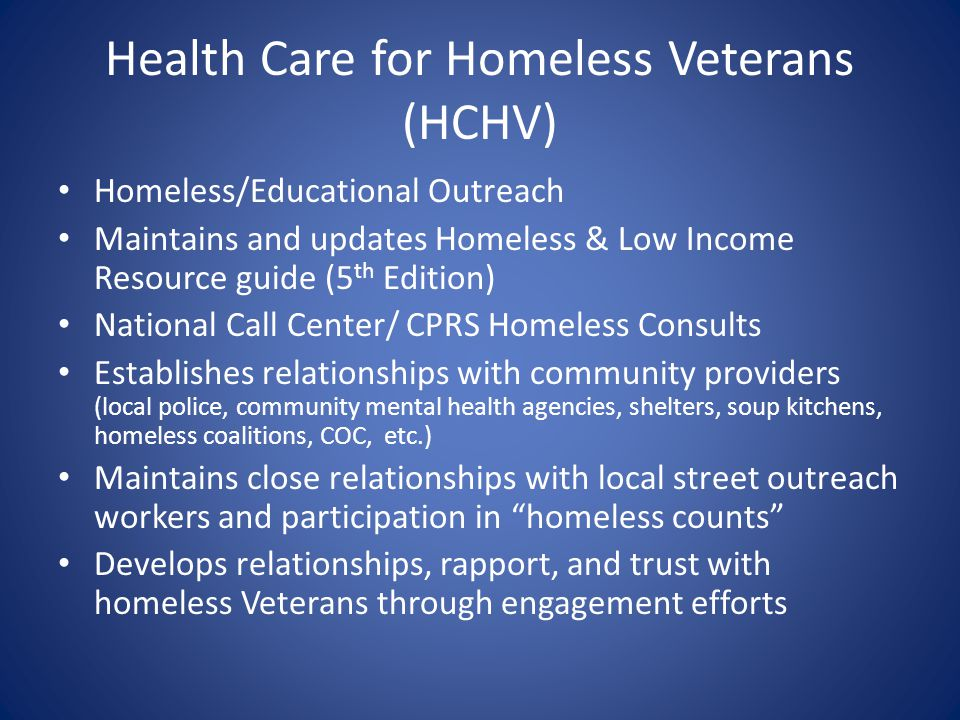 Health Care for Homeless Veterans (HCHV) Homeless/Educational Outreach Maintains and updates Homeless & Low Income Resource guide (5 th Edition) Natio