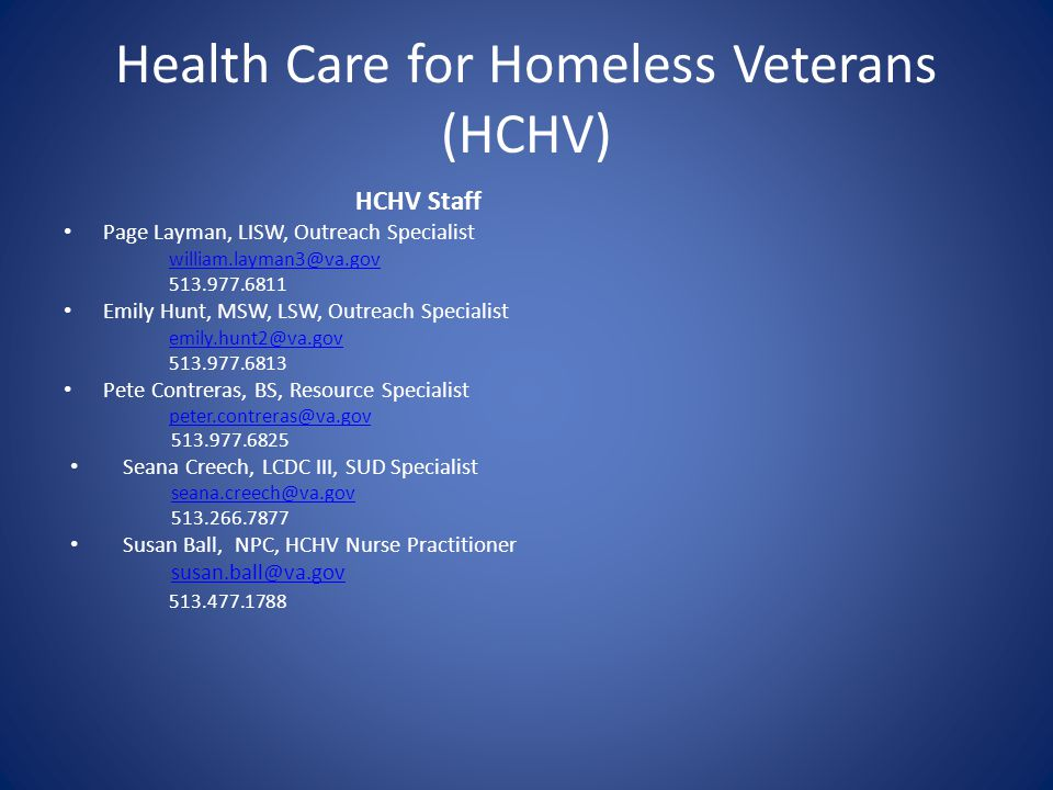 Health Care for Homeless Veterans (HCHV) HCHV Staff Page Layman, LISW, Outreach Specialist william.layman3@va.gov 513.977.6811 Emily Hunt, MSW, LSW, O
