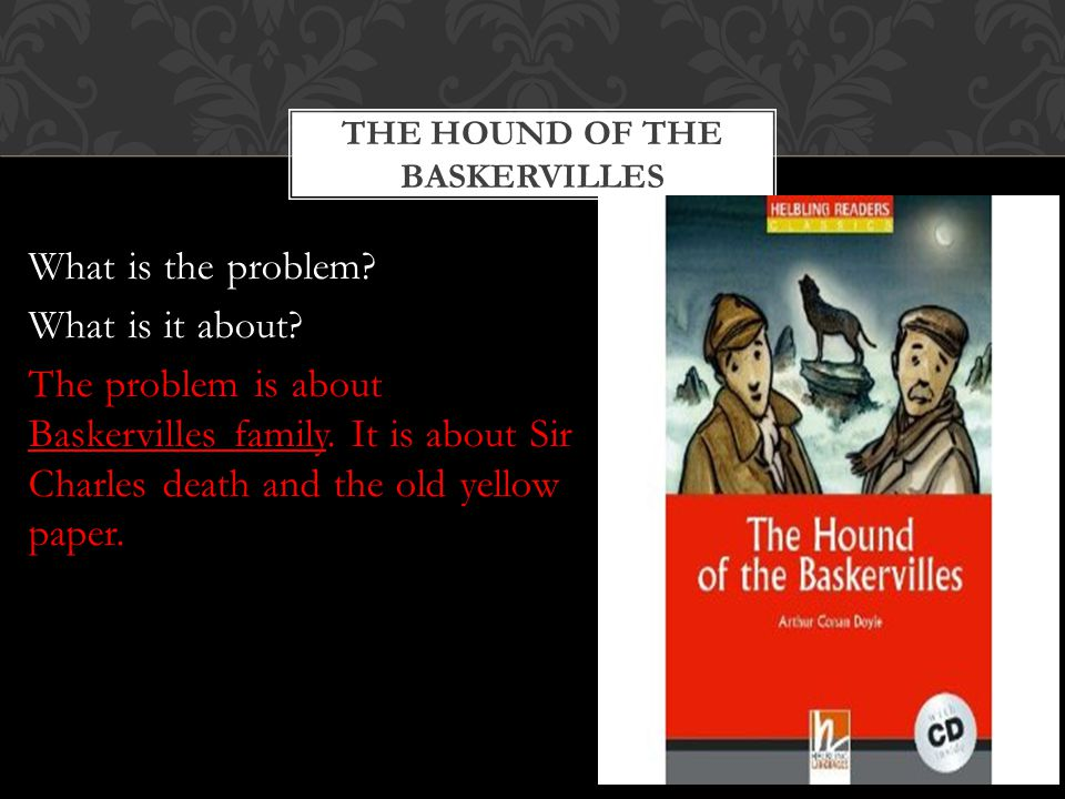 THE HOUND OF THE BASKERVILLES What is the problem.
