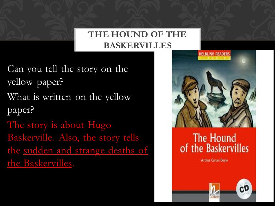 THE HOUND OF THE BASKERVILLES Can you tell the story on the yellow paper.