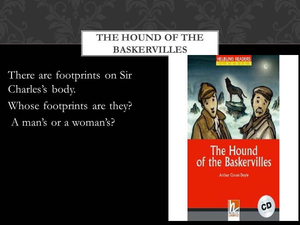 THE HOUND OF THE BASKERVILLES There are footprints on Sir Charles's body.
