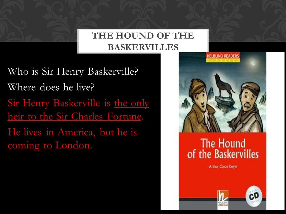 THE HOUND OF THE BASKERVILLES Who is Sir Henry Baskerville.